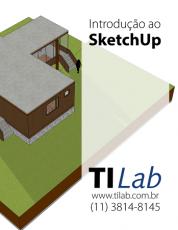 TI Lab – Curso Introdução ao SketchUp - 26 de fevereiro, das 10h30 às 12h30 - segundas, quartas e sextas (2 vagas p/ CONFIRMAR)